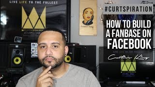How To Build A Fanbase on Facebook As A Rapper or Music Producer #Curtspiration