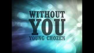 Without You (Lyrics/Bible Verses) - Young Chozen