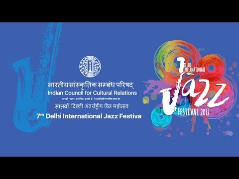 Indian Council for Cultural Relations - 7th DELHI INTERNATIONAL JAZZ FESTIVAL, DAY - 1
