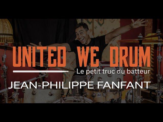 Jean-Philippe Fanfant - United We Drum, le petit truc du batteur