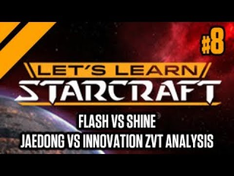 Let's Learn Starcraft #8: Flash vs Shine, Jaedong vs Innovation ZvT Analysis