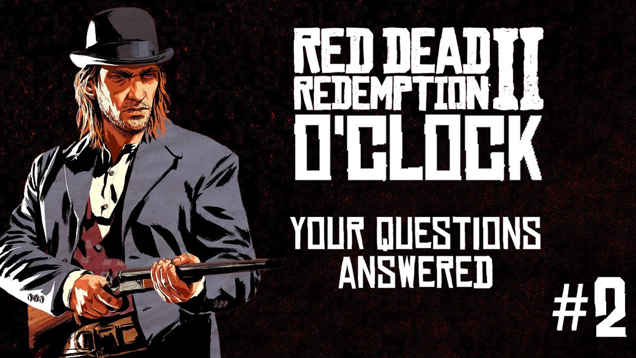 Red Dead Redemption 2 o'clock Episode 2 - 20 questions answered