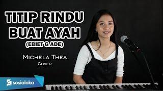 Download TITIP RINDU BUAT AYAH ( EBIET G ADE ) - MICHELA THEA COVER