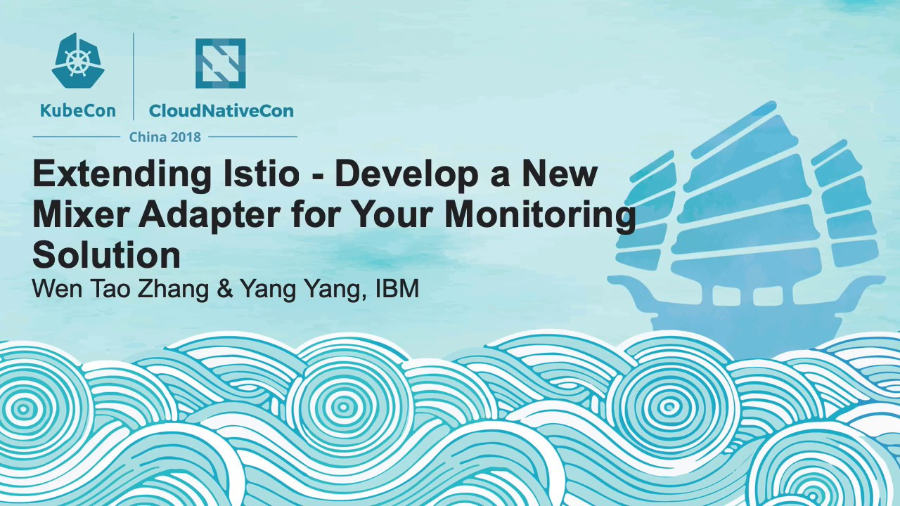 Extending Istio - Develop a New Mixer Adapter for Your Monitoring - Wen Tao Zhang & Yang Yang