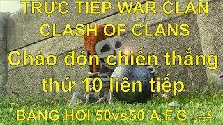 [TRỰC TIẾP] WAR CLAN BANG HOI (lv18) 50vs50 A.F.G کبیر (lv18) CHÀO ĐÓN WIN STREAK 10