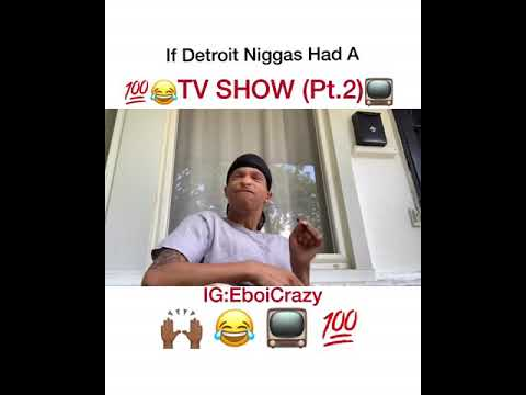 If Detroit Niggas Had A Tv Show (Part 2)