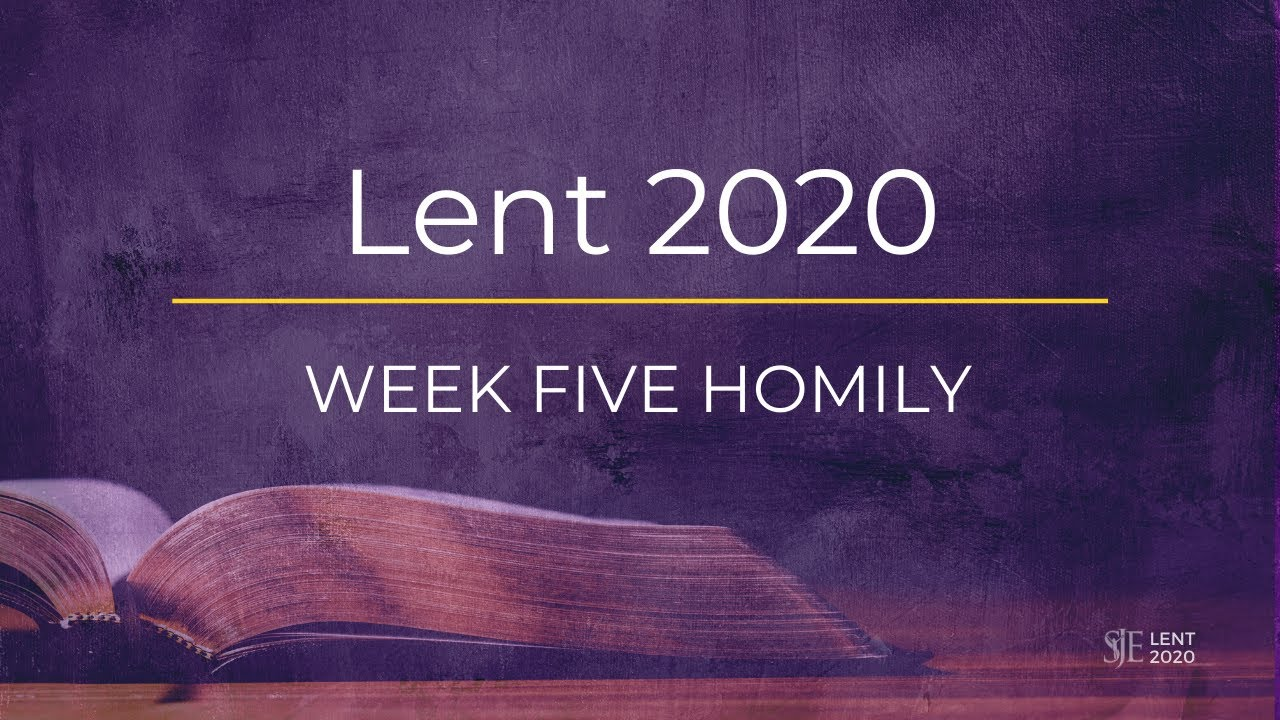 Week Five Homily - Fifth Sunday of Lent - 2020