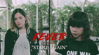 FEVER - Start Again (Cover by Ebbie Yananda x Prayer x MELONO Ting Ting & Pat)