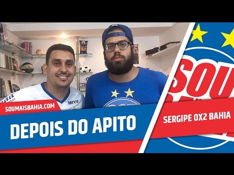 DEPOIS DO APITO #07 - Sergipe 0x2 Bahia