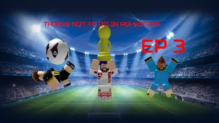 ROBLOX | THINGS NOT TO DO IN RO-SOCCER (EP 3) [READ NOTICE AT THE END]