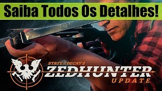 State Of Decay 2 - TUDO SOBRE A NOVA DLC GRATUITA ZEDHUNTER!