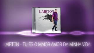 Lairton - Tu és o maior amor da minha vida