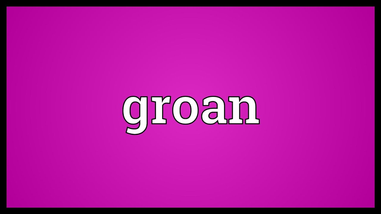 Groan Meaning Youtube