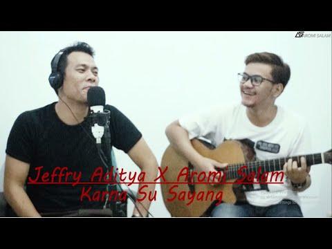 Near - Karna Su Sayang Cover By Jeffry Aditya X Aromi Salam