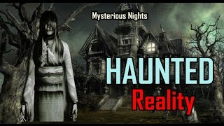 Episode 24: HAUNTED Part 1- HOUSES/PLACES  | REALITY  Mysterious Nights