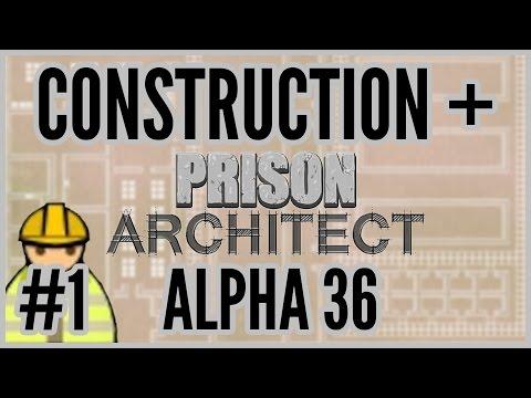 Last Alpha :( = Construction + Prison Architect [Alpha 36] #1