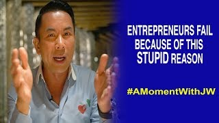 A Moment with JW | Entrepreneurs Fail Because of This Stupid Reason