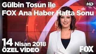 Dünya diken üstünde! 14 Nisan 2018 Gülbin Tosun ile FOX Ana Haber Hafta Sonu