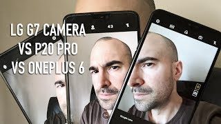 LG G7 Camera vs OnePlus 6 vs P20 Pro | Superior shooters