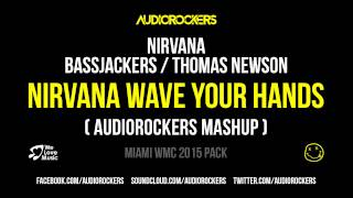 Nirvana vs Bassjackers, Thomas Newson - Nirvana Wave Your Hands (Audiorockers Mashup)