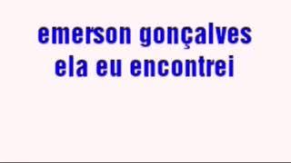 Baixar Ela eu em contrei Emerson Gonçalves
