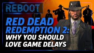 Red Dead Redemption 2: Why You Should Love Game Delays - Reboot Episode 8