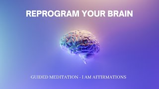 Reprogram Your Brain   Love, Health, Abundance, Success, Confidence, Happiness   I AM Affirmations