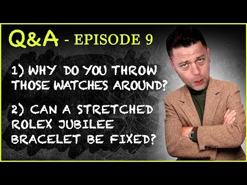 Q&A #9 Why Do You Throw Those Timepieces Around? Can a Stretched Rolex Jubilee Bracelet Be Fixed?