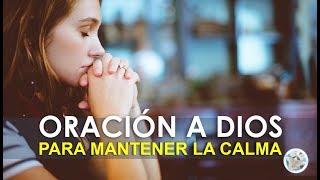 ORACIÓN A DIOS PARA PEDIRLE SU FUERZA, PAZ Y AMOR, PARA MANTENER LA CALMA