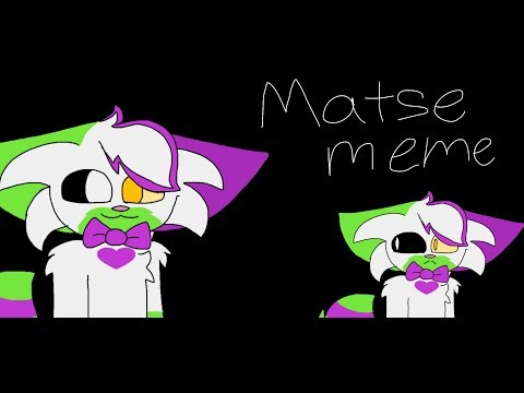 Matse [MEME](somewhat flash warning) Fnaf AU thing