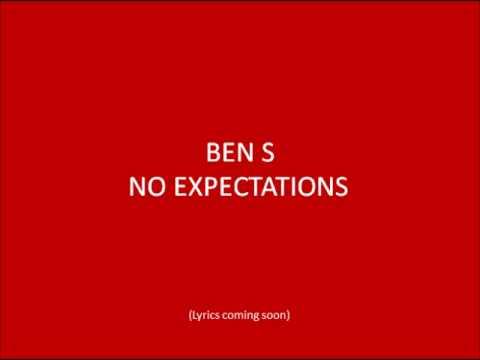 Ben S: No Expectations