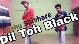 Dil Toh Black Song Dance Choreography |Jassi Gill & Baadshah |Anshu Shivhare