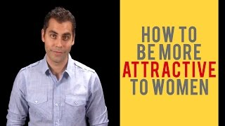 How To Be More Attractive To Women