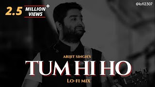 Arijit Singh - Tum Hi Ho (Lofi Remake) Lo-fi 2307 & @Harshal Music  Mithoon   Aashiqui 2   track 13