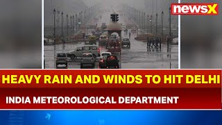 IMD: Heavy rains and winds in Delhi; gusty winds to occur in next 1 hour
