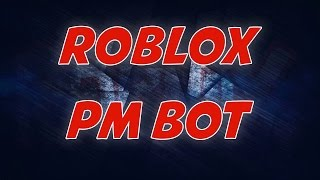 Roblox PM Bot/Message Bot JANUARY 2019! (WORKING)