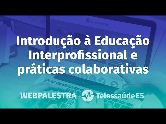 WebPalestra: Introdução à Educação Interprofissional e práticas colaborativas