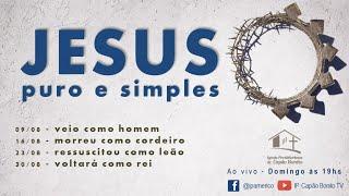 CULTO ONLINE - 23/08/2020 - JESUS PURO E SIMPLES
