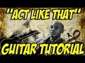 Act Like That (Guitar Tutorial) -Tyrese