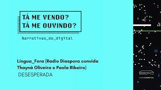 Desesperada   2019   Radio Diaspora convida Thayná Oliveira e Paola Ribeiro (Língua Fora)