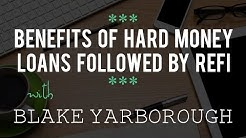 Benefits of Hard Money Loans Followed by ReFi with Blake Yarborough