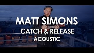 Matt Simons - Catch & Release - Acoustic [Live in Paris]