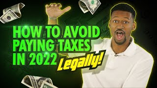 How To Avoid Paying Taxes in 2022... Legally (DO THIS NOW)