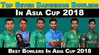 Asia Cup 2018 | Top 7 Dangerous Bowler Who Can Took Highest Wicket In Asia Cup 2018