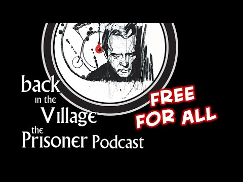 Back in the Village: The Prisoner Podcast [Free For All]