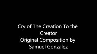Cry Of The Creation to the Creator Original Composition