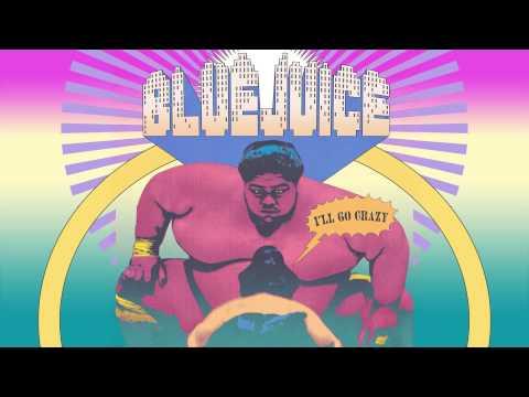 Bluejuice  - I'll Go Crazy (Audio)
