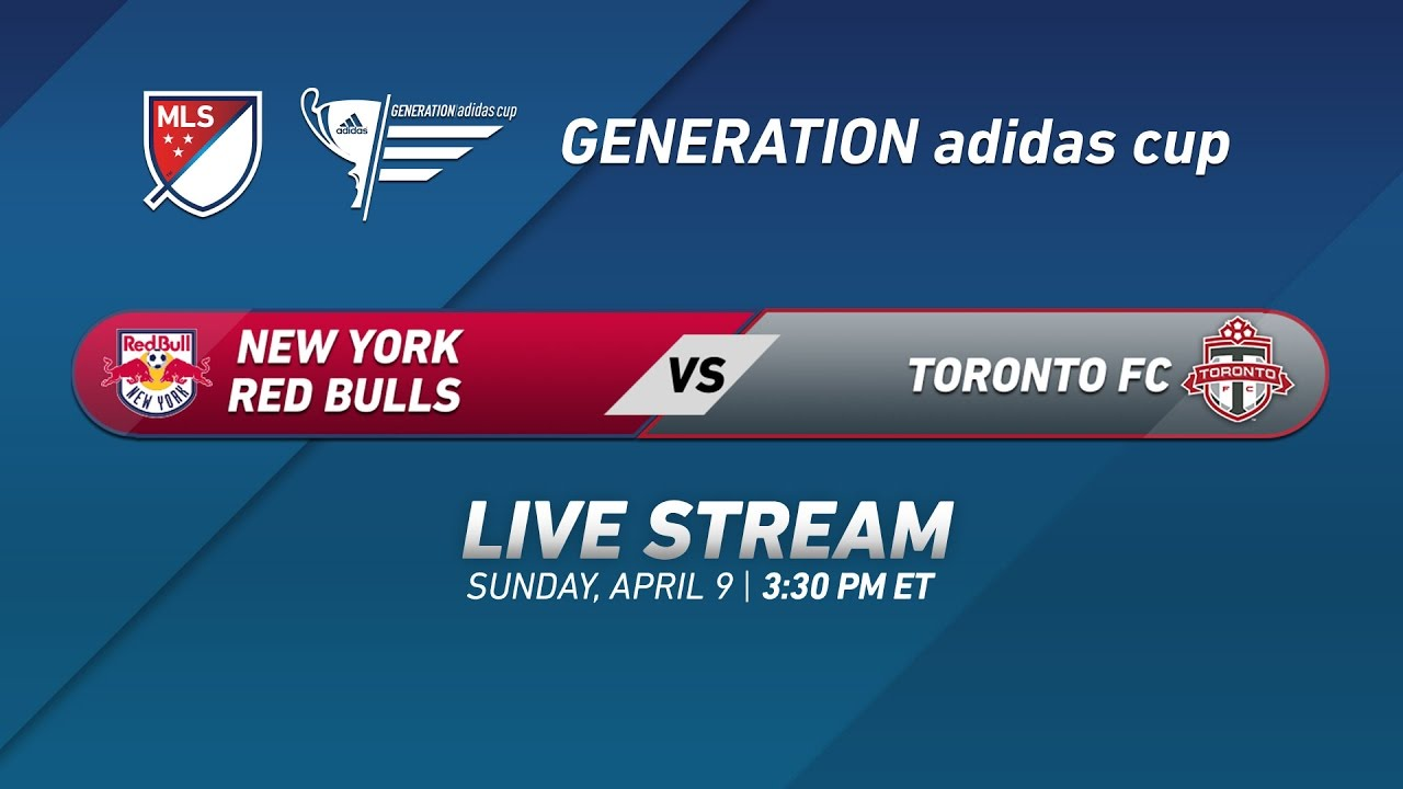 New York Red Bulls vs  Toronto FC | 2017 Generation adidas Cup