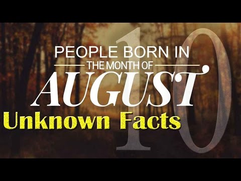 10 Unknown Facts about the People born in August | Do You Know?