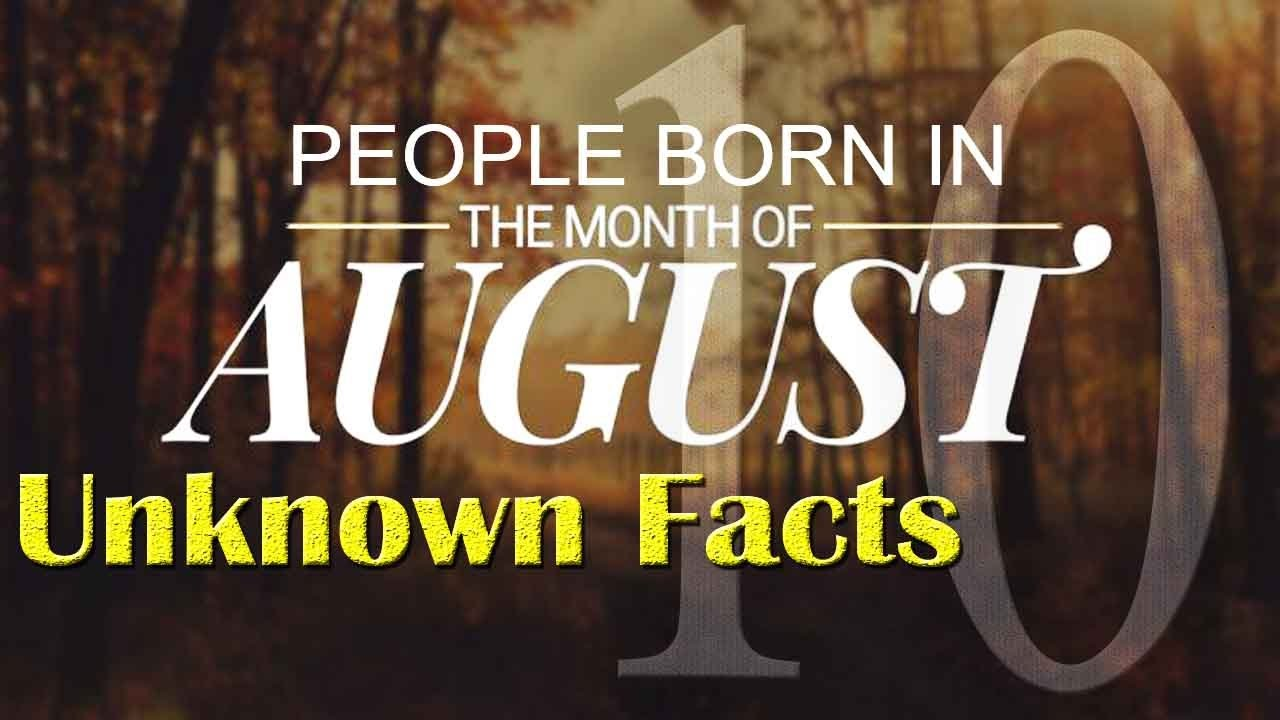 10 Unknown Facts About The People Born In August Do You